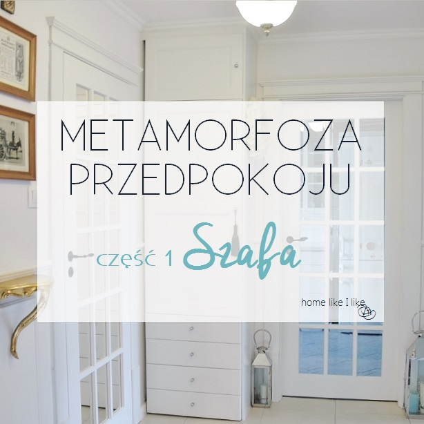 Metamorfoza Przedpokoju Cz 1 Szafa Home Like I Like