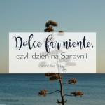 Dolce far niente, czyli dzień na Sardynii