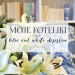 Moje foteliki, czyli blue and white obsession