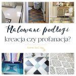 Malowane podłogi – kreacja czy profanacja?