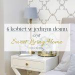 6 kobiet w jednym domu, czyli Sweet Living Home