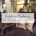 Święta w Toskanii, czyli jak mieszka Silvana Olmo